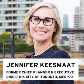 Jennifer Keesmaat, Former Chief Planner and Executive Director, City of Toronto, MES 1999